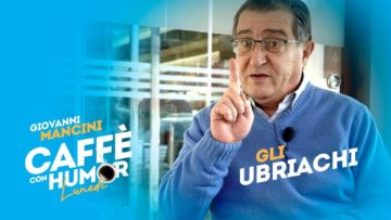 Caffè Con Humor Del Lunedì. Giovanni Mancini: Gli Ubriachi. La Tua Tv: La Web Tv Del Buonumore.